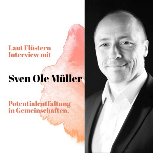 Laut Flüstern Interview mit Sven Ole Müller Potentialentfaltung in Gemeinschaften
